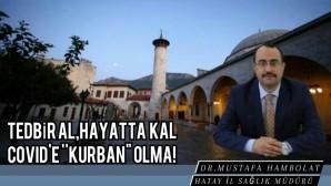 İl sağlık Müdürü Dr. Mustafa Hambolat, Kurban Bayramı dolayısıyla uyarılarda bulundu