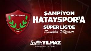 Başkan İzzetin Yılmaz, Süper Lige Yükselen Hatayspor'u tebrik etti