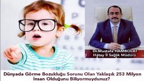 Hatay İl Sağlık Müdürü Dr. Mustafa Hambolat'tan Dünya Görme günü mesajı: Yeterki Kalpler engelli olmasın