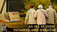 Hatay Büyükşehir Belediyesinden 65 Yaş üzerindeki vatandaşlara uyarı: Kartlarınız saat 10-16 arasındaki saatlerde aktif olacak!