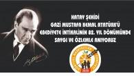 Hatay Şehidi Gazi Mustafa Kemal Atatürk'ü saygı ve özlemle anıyoruz