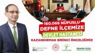 Defne Belediye Başkanı İbrahim  Güzel:  Defneye Devlet Hastanesi yapılması birinci önceliğimizdir!