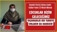 Saadet Partisi Kadın Kollarından 23 Nisan Mesajı: Çocuklar Bizim geleceğimiz, yaşanabilir bir Türkiye onların da hakkıdır!