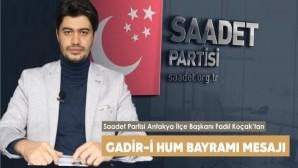 Saadet Partisi Antakya İlçe Başkanı Fadıl Koçak yayınladığı mesajla Ğadir-i Hum Bayramını kutladı