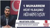 Saadet Partisi Hatay İl Başkanı Mustafa Eğe'den Muharrem ayı ve hicri yılbaşı mesajı: