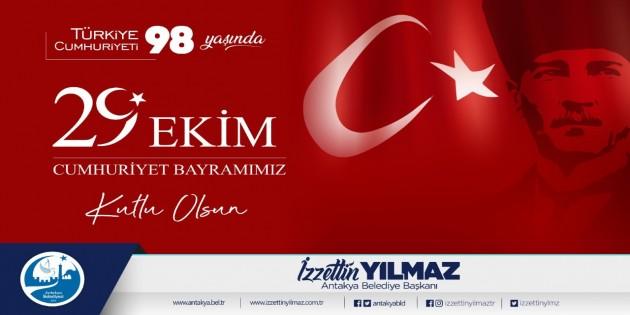 Antakya Belediye Başkanı İzzettin Yılmaz : Türkiye Cumhuriyetimizin 98. kuruluş yıl dönümünü kutlamanın gurur ve mutluluğu içerisindeyiz!